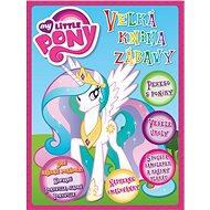 My Little Pony - Velká kniha zábavy